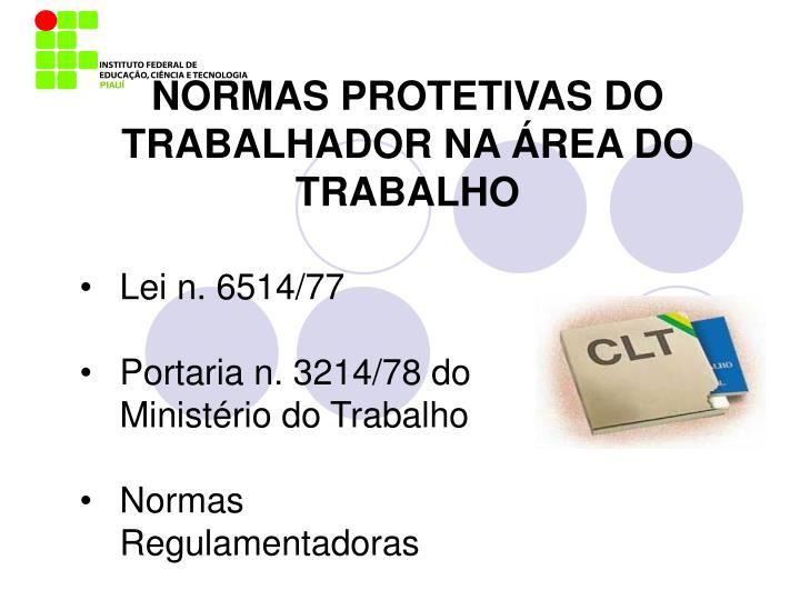 NORMAS PROTETIVAS DO TRABALHADOR NA ÁREA DO TRABALHO