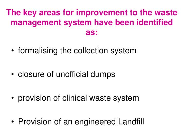 The key areas for improvement to the waste management system have been identified as:
