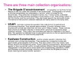 there are three main collection organisations