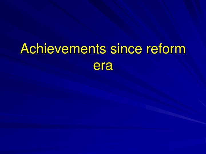 Achievements since reform era