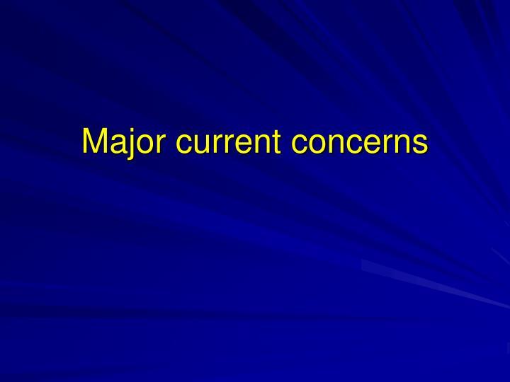 Major current concerns