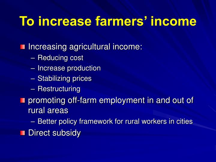 To increase farmers' income