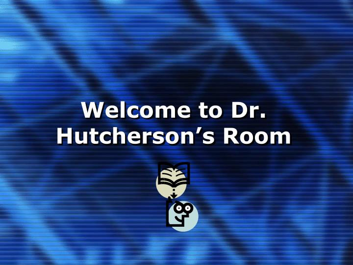Welcome to dr hutcherson s room