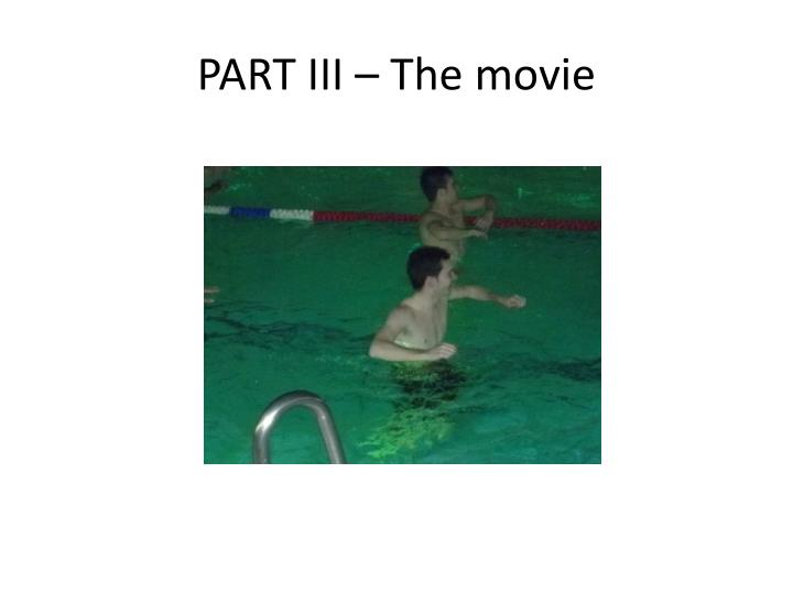 PART III – The movie