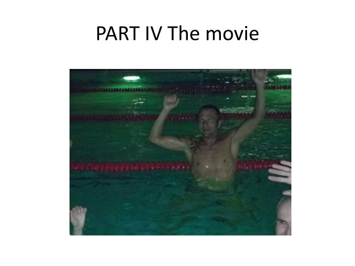 PART IV The movie