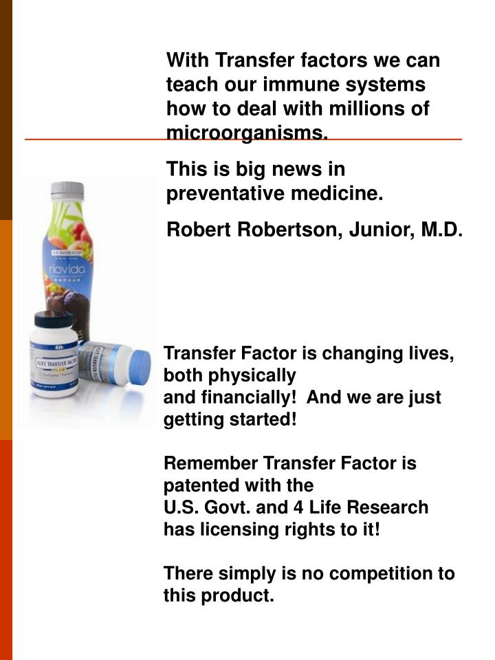 With Transfer factors we can teach our immune systems how to deal with millions of microorganisms.