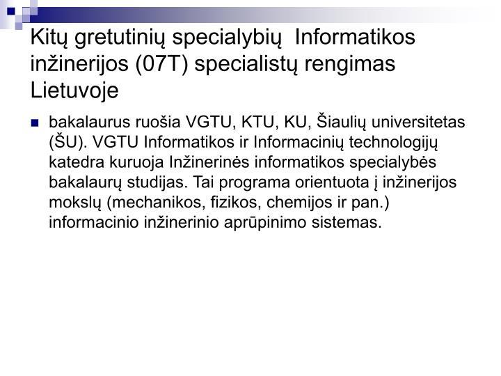 Kitų gretutinių specialybių  Informatikos inžinerijos (07T) specialistų rengimas Lietuvoje