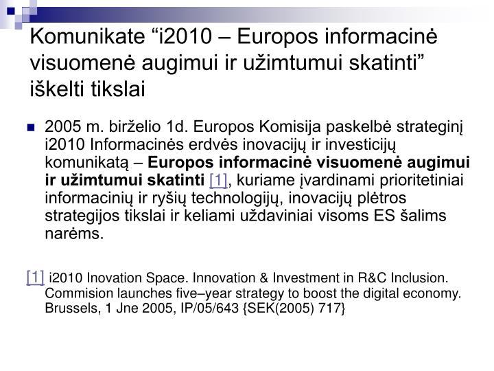 """Komunikate """"i2010 – Europos informacinė visuomenė augimui ir užimtumui skatinti""""  iškelti tikslai"""