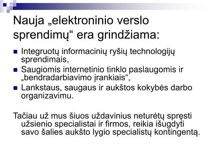 """Nauja """"elektroninio verslo sprendimų"""" era grindžiama:"""
