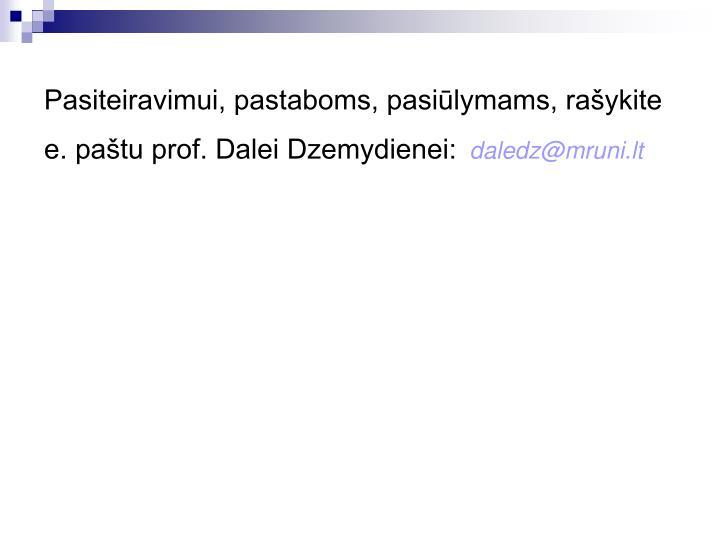 Pasiteiravimui, pastaboms, pasiūlymams, rašykite e. paštu prof. Dalei Dzemydienei: