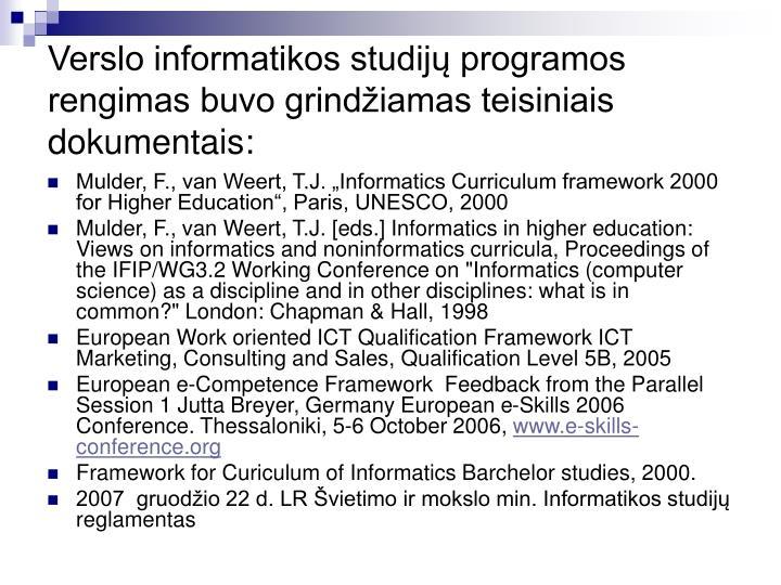 Verslo informatikos studijų programos rengimas buvo grindžiamas teisiniais dokumentais: