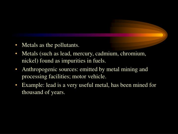 Metals as the pollutants.