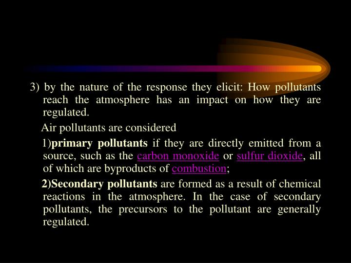 3) by the nature of the response they elicit: How pollutants reach the atmosphere has an impact on how they are regulated.