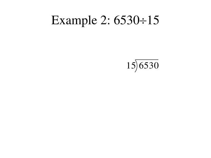Example 2: 6530