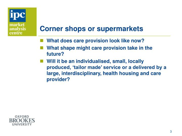 Corner shops or supermarkets