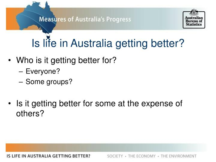 Is life in Australia getting better?