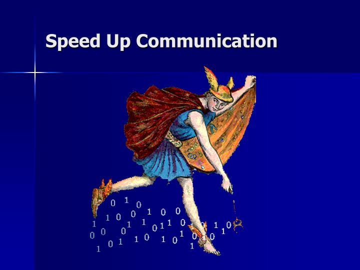 Speed Up Communication