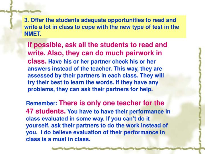 3. Offer the students adequate opportunities to read and write a lot in class to cope with the new type of test in the NMET.