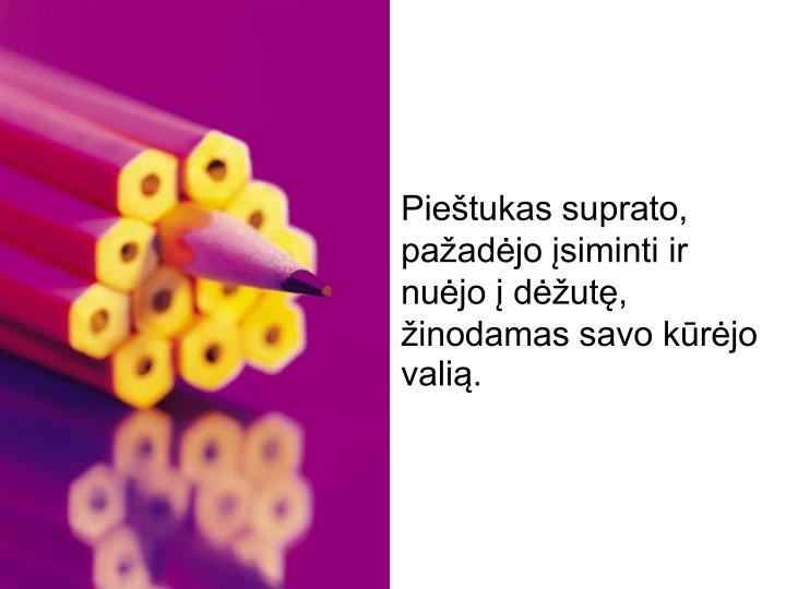 Pieštukas suprato, pažadėjo įsiminti ir nuėjo į dėžutę, žinodamas savo kūrėjo valią.