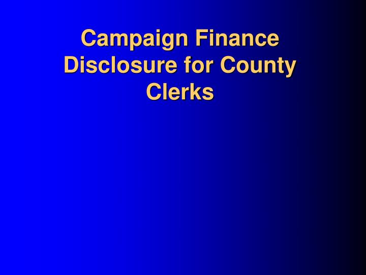 Campaign finance disclosure for county clerks