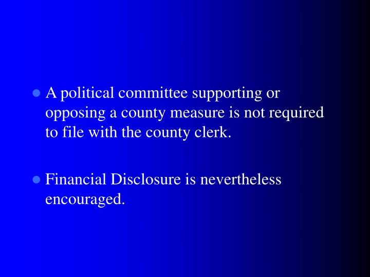 A political committee supporting or opposing a county measure is not required to file with the county clerk.