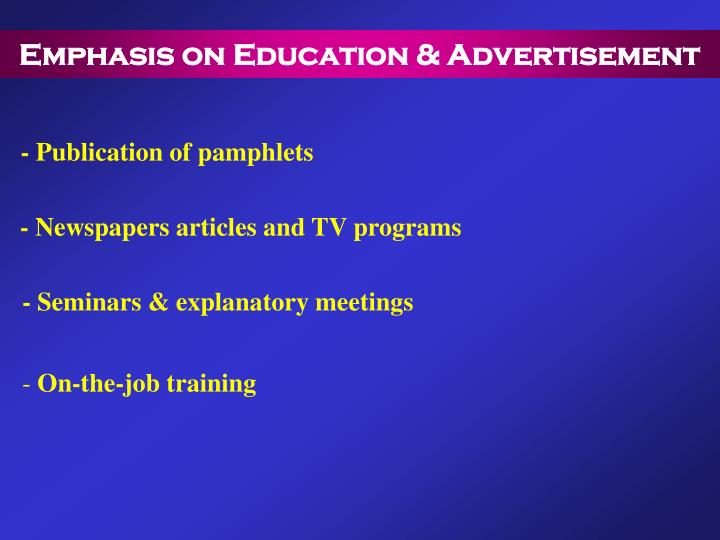 Emphasis on Education & Advertisement