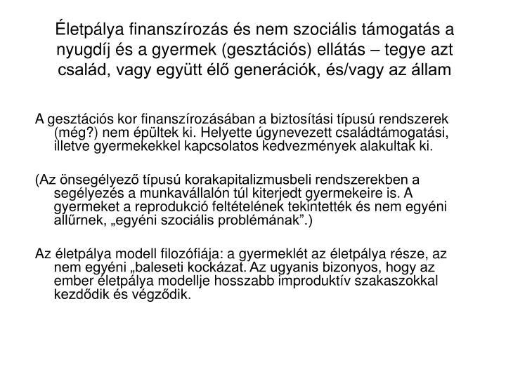letplya finanszrozs s nem szocilis tmogats a nyugdj s a gyermek (gesztcis) ellts  tegye azt csald, vagy egytt l genercik, s/vagy az llam