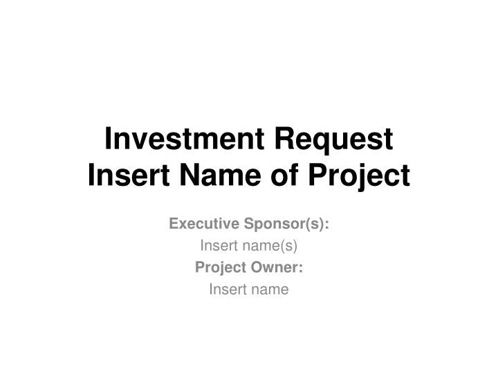 Investment request insert name of project