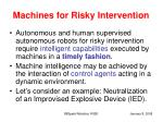 machines for risky intervention