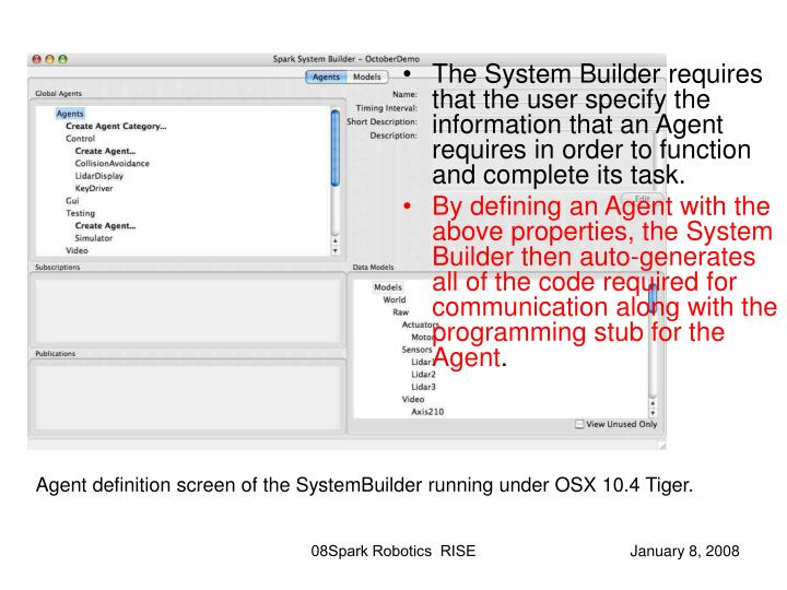 The System Builder requires that the user specify the information that an Agent requires in order to function and complete its task.