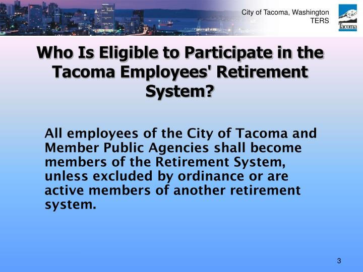 Who is eligible to participate in the tacoma employees retirement system