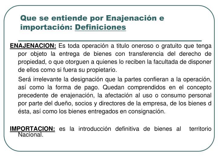 Que se entiende por Enajenación e importación: