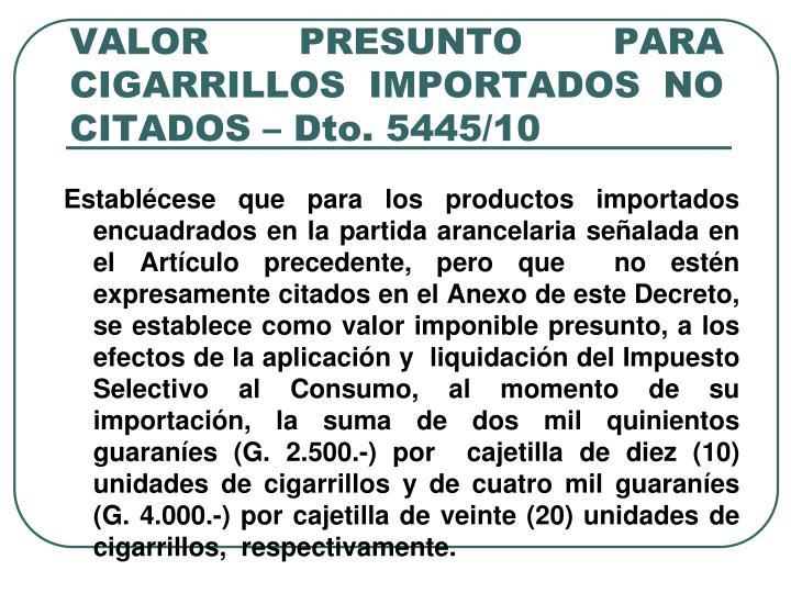 VALOR PRESUNTO PARA CIGARRILLOS IMPORTADOS NO CITADOS – Dto. 5445/10