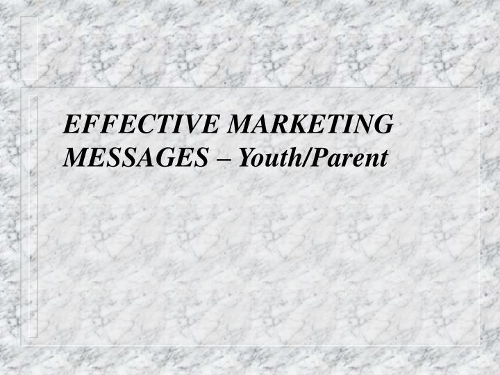 EFFECTIVE MARKETING MESSAGES – Youth/Parent