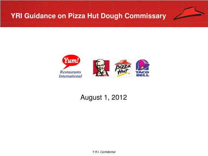 YRI Guidance on Pizza Hut Dough Commissary