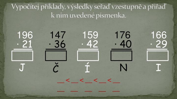Vypočítej příklady, výsledky seřaď vzestupně a přiřaď k nim uvedené písmenka.