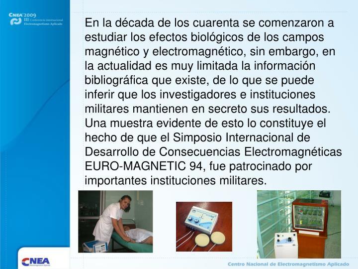 En la década de los cuarenta se comenzaron a estudiar los efectos biológicos de los campos magnético y