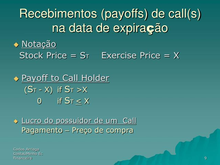 Recebimentos (payoffs) de call(s) na data de expira