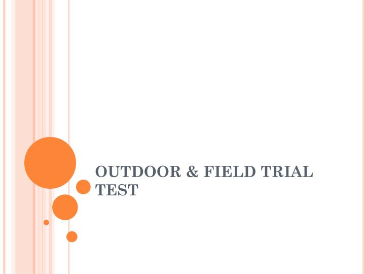 OUTDOOR & FIELD TRIAL TEST