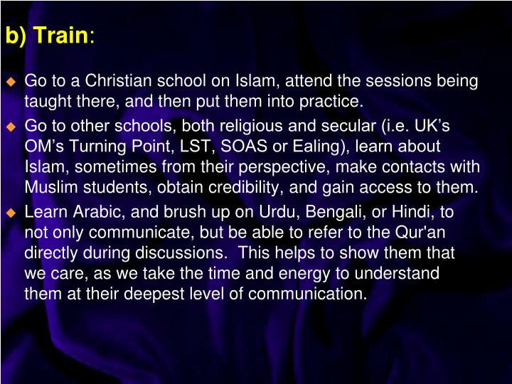 Go to a Christian school on Islam, attend the sessions being taught there, and then put them into practice.