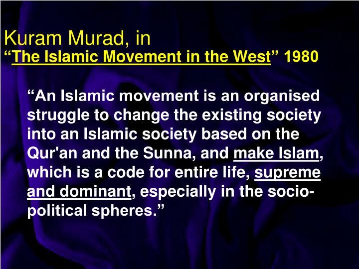 """An Islamic movement is an organised struggle to change the existing society into an Islamic society based on the Qur'an and the Sunna, and"