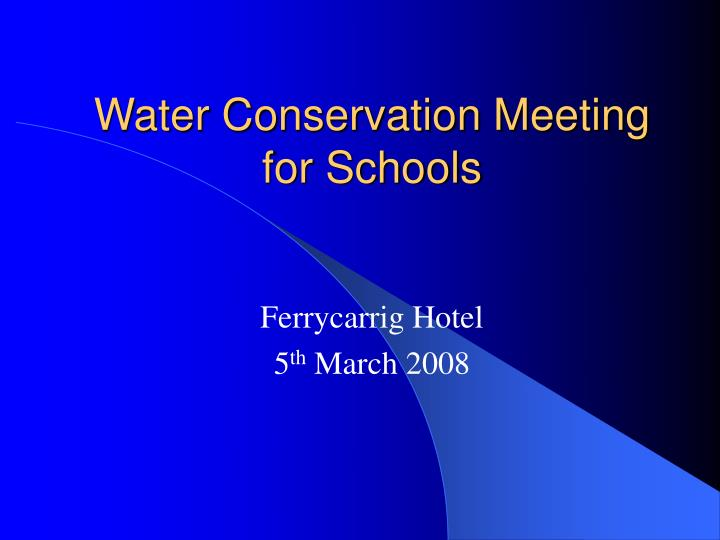 Water conservation meeting for schools