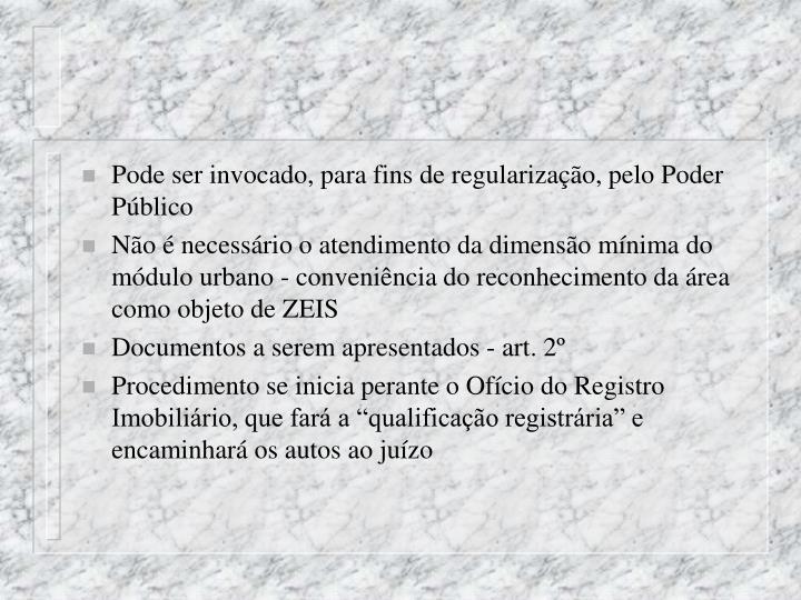Pode ser invocado, para fins de regularização, pelo Poder Público