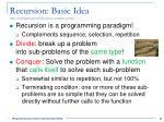 recursion basic idea http en wikipedia org wiki recursion computer science
