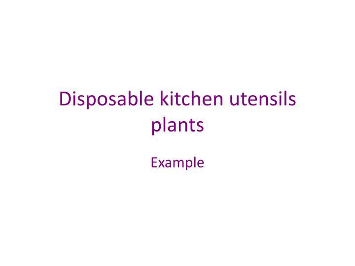 Disposable kitchen utensils plants