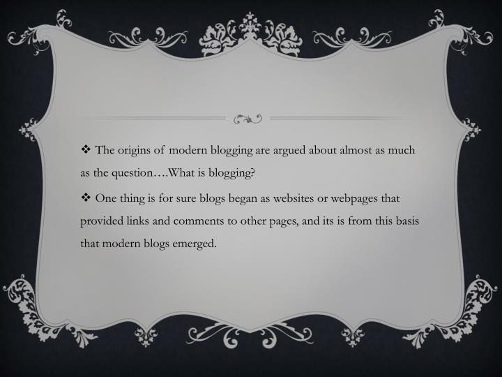 The origins of modern blogging are argued about almost as much as the question….What is blogging?