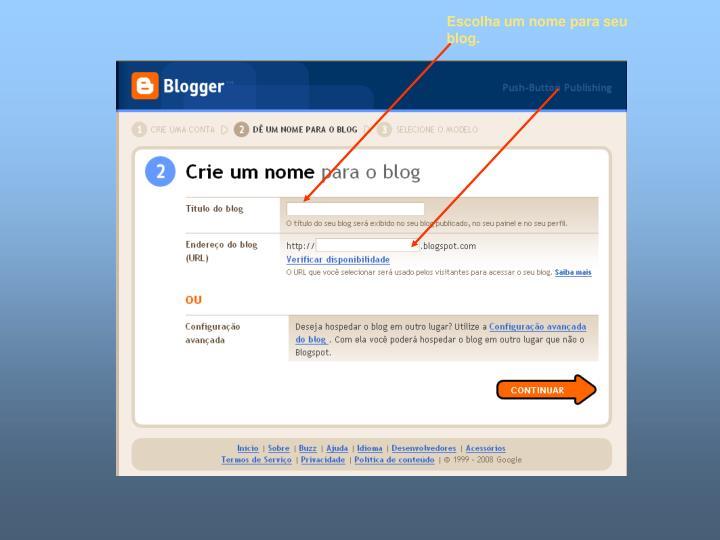 Escolha um nome para seu blog.