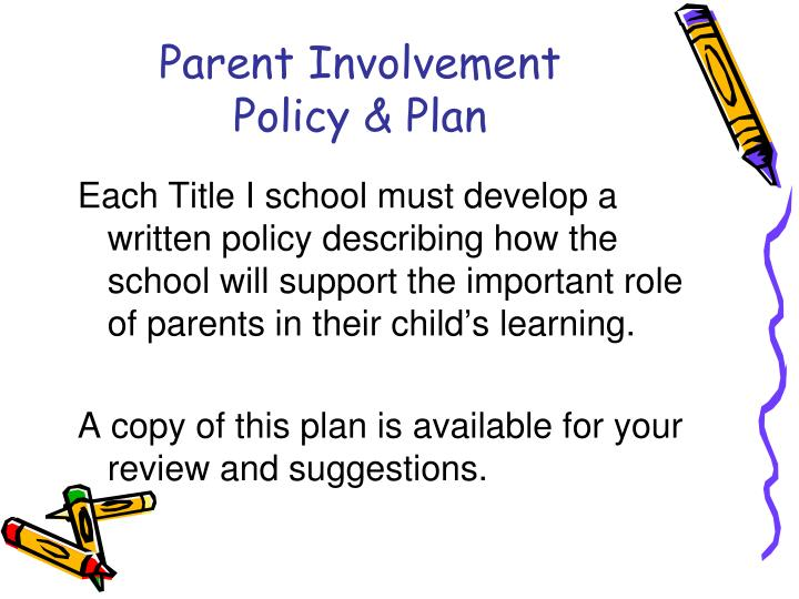 Each Title I school must develop a written policy describing how the school will support the important role of parents in their child's learning.
