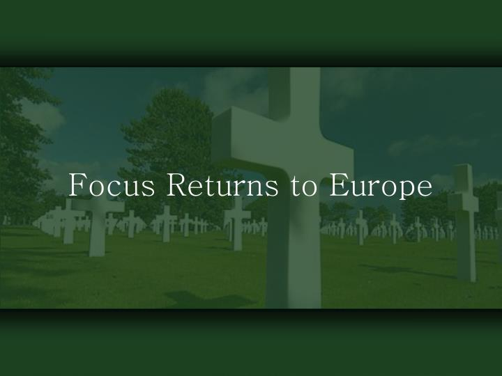 Focus Returns to Europe
