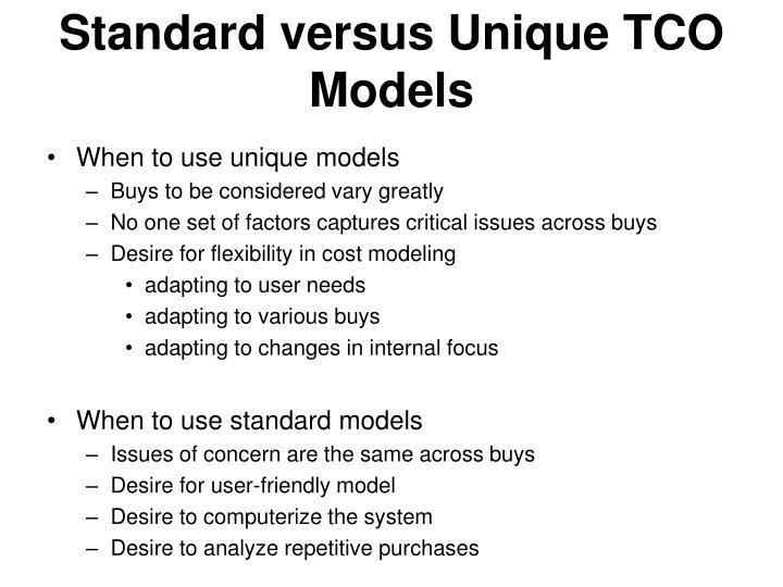 Standard versus Unique TCO Models